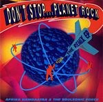 Afrika Bambaataa & The Soulsonic Force - Don't Stop....Planet Rock