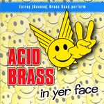 Acid Brass - In Yer Face